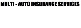Multi - Auto Insurance Services